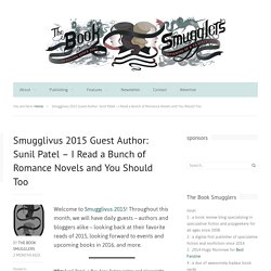 Smugglivus 2015 Guest Author: Sunil Patel - I Read a Bunch of Romance Novels and You Should Too