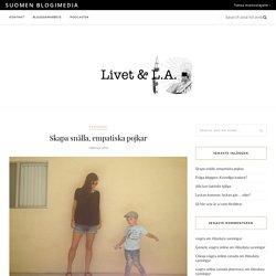 Skapa snälla, empatiska pojkar – Livet & Helsingfors