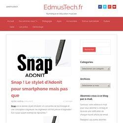 Snap ! Le stylet d'Adonit pour smartphone mais pas que