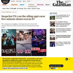 Snapchat TV: can the ailing app's new five-minute shows rescue it?