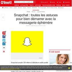 Snapchat : toutes les astuces pour bien démarrer avec la messagerie éphémère