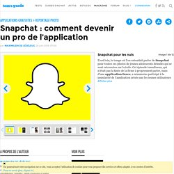 Snapchat : comment devenir un pro de l'application