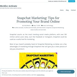 Snapchat Marketing: Tips for Promoting Your Brand Online – McAfee Activate
