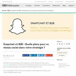 Snapchat et B2B : Quelle place pour ce réseau social ?