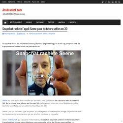 Snapchat rachète l'appli Seene pour de futurs selfies en 3D