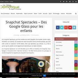 Snapchat Spectacles - Des Google Glass pour les enfants