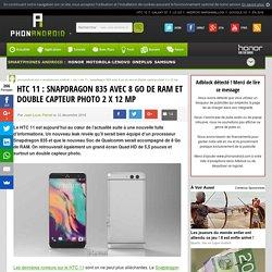 HTC 11 : Snapdragon 835 avec 8 Go de RAM et double capteur photo 2 x 12 MP