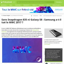 Sans Snapdragon 835 ni Galaxy S8 : Samsung a-t-il tué le MWC 2017 ? - FrAndroid - MWC 2017