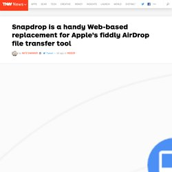 Snapdrop is a handy Web-based replacement for Apple's fiddly AirDrop file transfer tool