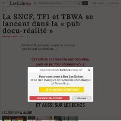 La SNCF, TF1 et TBWA se lancent dans la « pub docu-réalité » - Les Echos
