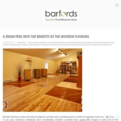 A Sneak Peek Into The Benefits Of The Wooden Flooring