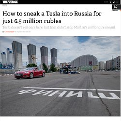 How to sneak a Tesla into Russia for just 6.5 million rubles