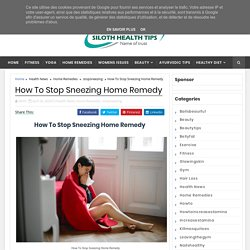 How To Stop Sneezing Home Remedy - Siloth Health Tips