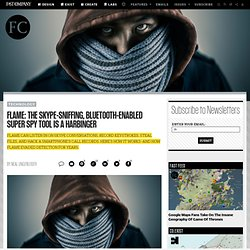 Flame: The Skype-Sniffing, Bluetooth-Enabled Super Spy Tool Is A Harbinger