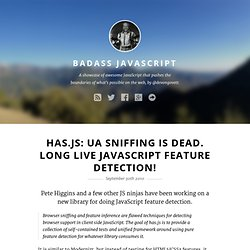 Badass JavaScript - Has.js: UA Sniffing Is Dead. Long Live JavaScript Feature Detection!