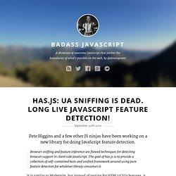 Badass JavaScript - Has.js: UA Sniffing Is Dead. Long Live JavaScript Feature Detection!