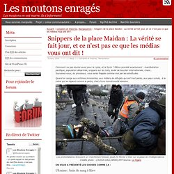Snippers de la place Maidan : La vérité se fait jour, et ce n'est pas ce que les médias vous ont dit !