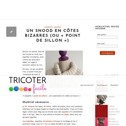 "Un snood en côtes bizarres (ou ""point de sillon"")"
