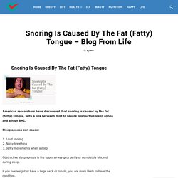 Snoring Is Caused By The Fat (Fatty) Tongue - Blog From Life