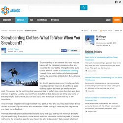 Snowboarding Clothes: What To Wear When You Snowboard?