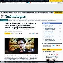 Edward Snowden : « La NSA met le feu à Internet, vous êtes les pompiers qui p...