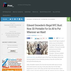 Edward Snowden's Illegal NYC Bust: Now 3D Printable For Us All to Put Wherever we Want!
