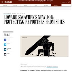 Edward Snowden's New Job Is To Protect Reporters From Spies