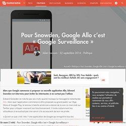 Pour Snowden, Google Allo c'est « Google Surveillance » - Politique