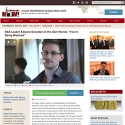 "NSA Leaker Edward Snowden In His Own Words: ""You're Being Watched"""