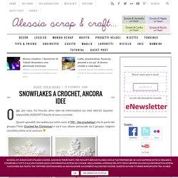 Snowflakes a Crochet, ancora idee - Alessia, scrap & craft...Alessia, scrap & craft…