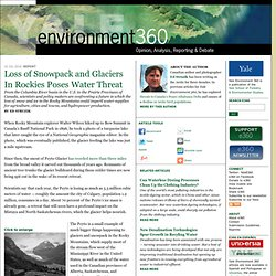 Loss of Snowpack and Glaciers In Rockies Poses Water Threat by Ed Struzik: Yale Environment 360