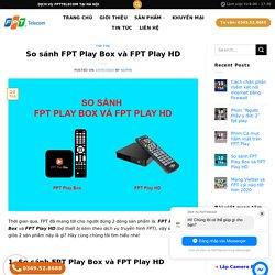 So sánh FPT Play Box và FPT Play HD