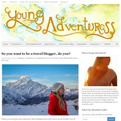 So you want to be a travel blogger