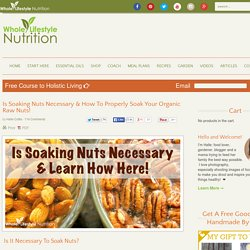 Is Soaking Nuts Necessary & How To Properly Soak Your Organic Raw Nuts!