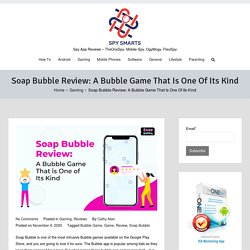 Soap Bubble Review: A Bubble Game That Is One Of Its Kind