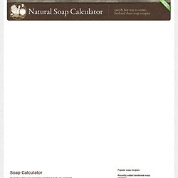 Soap Calculator - Lye calculator for making your soap recipes - StumbleUpon