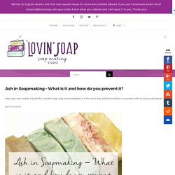 Ash in Soapmaking - What is it and how do you prevent it? - Lovin Soap Studio