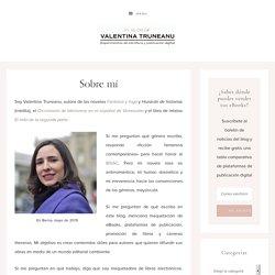 Sobre mí - El blog de Valentina Truneanu