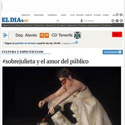#sobrejulieta y el amor del público. eldia.es.