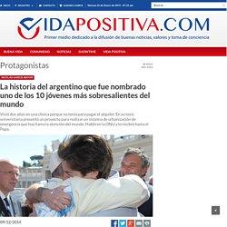 La historia del argentino que fue nombrado uno de los 10 jóvenes más sobresalientes del mundo - www.vidapositiva.com