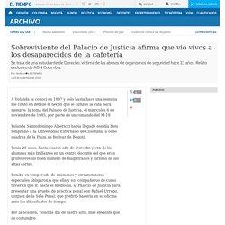 Sobreviviente del Palacio de Justicia afirma que vio vivos a los desaparecidos de la cafetería - Archivo Digital de Noticias de Colombia y el Mundo desde 1.990 - eltiempo.com
