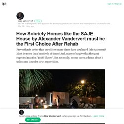 How Sobriety Homes like the SAJE House by Alexander Vandervert must be the First Choice After Rehab