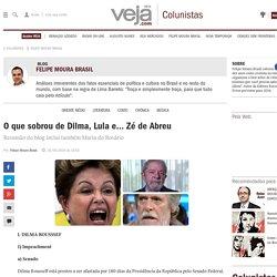 O que sobrou de Dilma, Lula e… Zé de Abreu