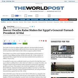 Soccer Deaths Raise Stakes for Egypt's General-Turned-President Al Sisi