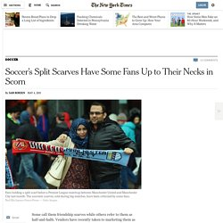 Soccer's Split Scarves Have Some Fans Up to Their Necks in Scorn