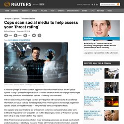 Cops scan social media to help assess your 'threat rating'
