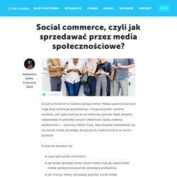 Social commerce, czyli jak sprzedawać przez media społecznościowe?