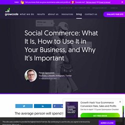 Social Commerce: What is it and Why is it Important?
