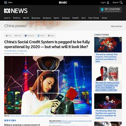 China's Social Credit System is pegged to be fully operational by 2020 — but what will it look like? - China power