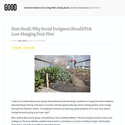 Start Small: Why Social Designers Should Pick Low-Hanging Fruit First | Social Design on GOOD